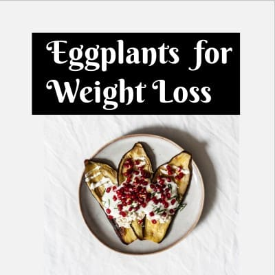 Eggplant health benefits for weight loss