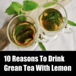 10 Reasons Why Green Tea With Lemon Is Good For a Healthy Life